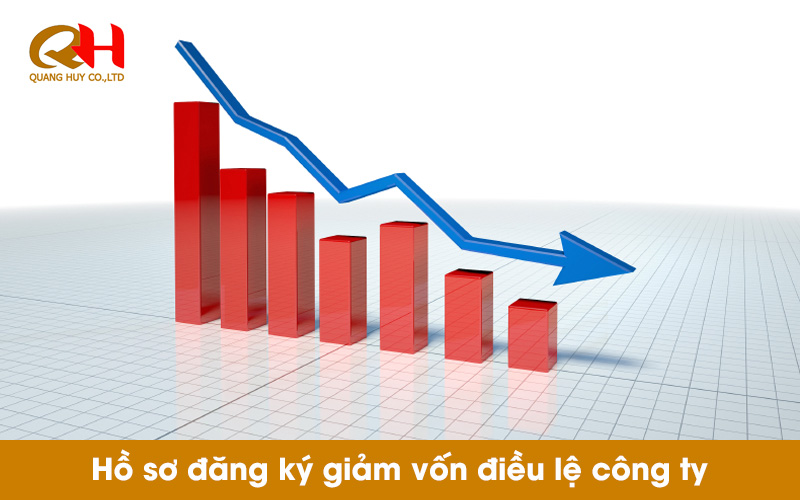 Hồ sơ đăng ký giảm vốn điều lệ công ty